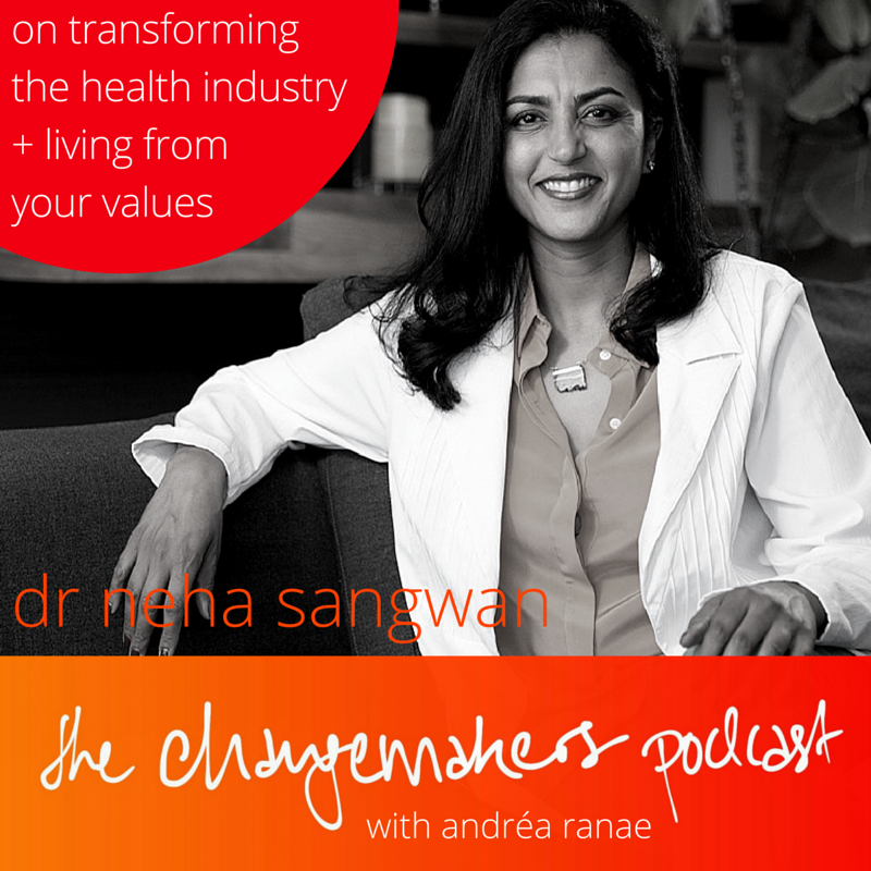 dr+neha+sangwan+changemakers+podcast+andrea+ranae