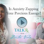 Is Anxiety Zapping Your Precious Energy?
