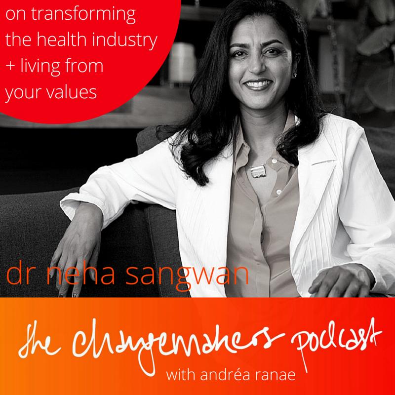 dr+neha+sangwan+changemakers+podcast+andrea+ranae