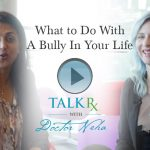 What to Do With A Bully In Your Life