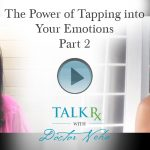 The Power of Tapping into Your Emotions, Part 2