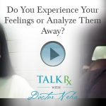 Do You Experience Your Feelings or Analyze Them Away?