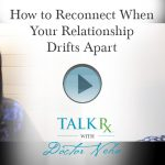 How to Reconnect When Your Relationship Drifts Apart