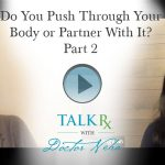 Do You Push Through Your Body or Partner With It? Part 2