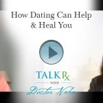 How Dating Can Help & Heal You