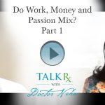 Do Work, Money and Passion Mix? Part 1