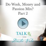 Do Work, Money and Passion Mix? Part 2