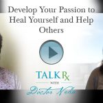 Develop Your Passion to Heal Yourself and Help Others