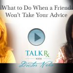 What to Do When a Friend Won't Take Your Advice