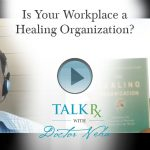 Is Your Workplace a Healing Organization?