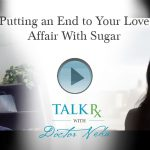 Putting an End to Your Love Affair With Sugar