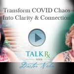 Transform COVID Chaos Into Clarity & Connection