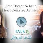 Join Doctor Neha in Heart-Centered Activism!